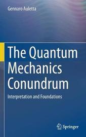 The Quantum Mechanics Conundrum by Gennaro Auletta