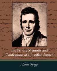 The Private Memoirs and Confessions of a Justified Sinner by James Hogg