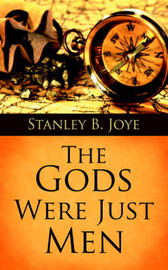 The Gods Were Just Men by Stanley B. Joye image