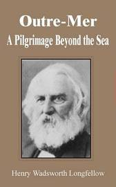 Outre-Mer: A Pilgrimage Beyond the Sea by Henry Wadsworth Longfellow
