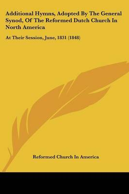Additional Hymns, Adopted By The General Synod, Of The Reformed Dutch Church In North America: At Their Session, June, 1831 (1848) by Reformed Church in America image