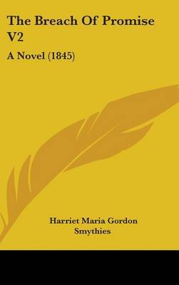 The Breach Of Promise V2: A Novel (1845) by Harriet Maria Gordon Smythies image