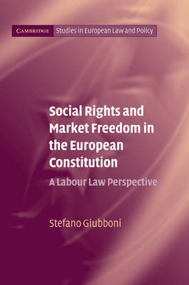 Social Rights and Market Freedom in the European Constitution by Stefano Giubboni