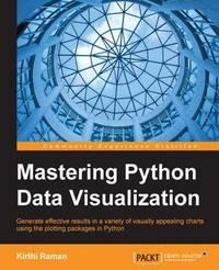 Mastering Python Data Visualization by Kirthi Raman
