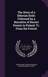 The Story of a Siberian Exile. Followed by a Narrative of Recent Events in Poland. Tr. from the French by James Grant