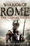 Warrior of Rome IV: The Caspian Gates by Harry Sidebottom