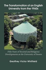 The Transformation of an English University from the 1960s by Geoffrey Victor Whitfield