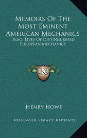 Memoirs of the Most Eminent American Mechanics: Also, Lives of Distinguished European Mechanics by Henry Howe