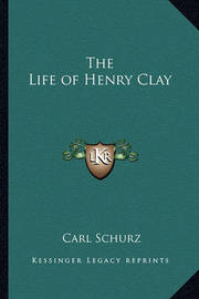 The Life of Henry Clay by Carl Schurz