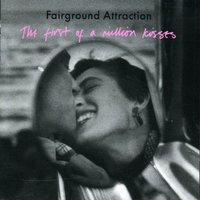 First Of A Million Kisses by Fairground Attraction image