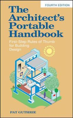 The Architect's Portable Handbook: First-Step Rules of Thumb for Building Design by John Patten Guthrie