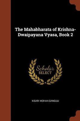 The Mahabharata of Krishna-Dwaipayana Vyasa, Book 2 by Kisari Mohan Ganguli image