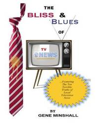 The Bliss & Blues of TV News by Gene Minshall