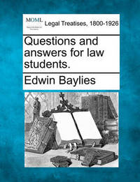 Questions and Answers for Law Students. by Edwin Baylies