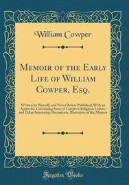 Memoir of the Early Life of William Cowper, Esq. by William Cowper