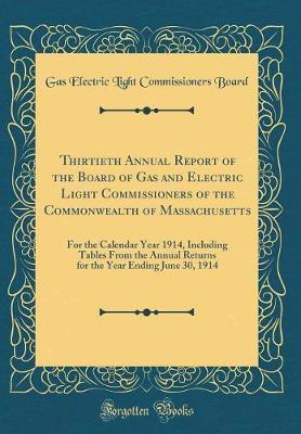 Thirtieth Annual Report of the Board of Gas and Electric Light Commissioners of the Commonwealth of Massachusetts by Gas Electric Light Commissioners Board
