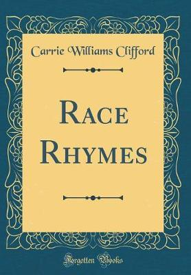 Race Rhymes (Classic Reprint) by Carrie Williams Clifford image