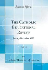 The Catholic Educational Review, Vol. 18 by Catholic University of America