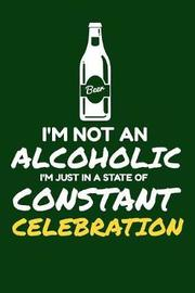 I'm Not An Alcoholic I'm Just In A Constant State Of Celebration by Karen Prints image