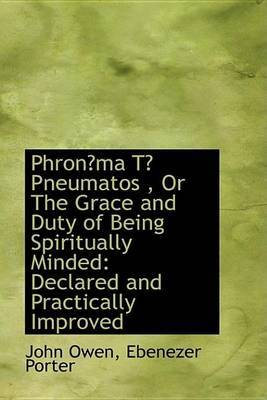 Phronma T Pneumatos, Or The Grace and Duty of Being Spiritually Minded: Declared and Practically by John Owen image