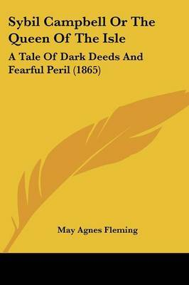 Sybil Campbell Or The Queen Of The Isle: A Tale Of Dark Deeds And Fearful Peril (1865) by May Agnes Fleming image