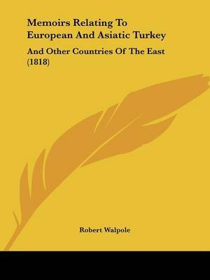 Memoirs Relating To European And Asiatic Turkey: And Other Countries Of The East (1818) image