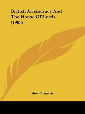 British Aristocracy and the House of Lords (1908) by Edward Carpenter image