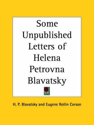 Some Unpublished Letters of Helena Petrovna Blavatsky by Eugene Rollin Corson