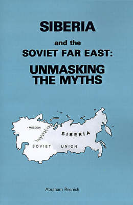 Siberia and the Soviet Far East:: Unmasking the Myths by Abraham Resnick, Ed.D.