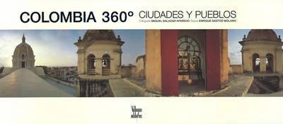 Colombia 360: Pueblos Y Ciudades by Enrique Santos Molano
