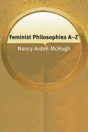 Feminist Philosophies A-Z by Nancy McHugh