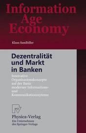 Dezentralitat Und Markt in Banken: Innovative Organisationskonzepte Auf Der Basis Moderner Informations- Und Kommunikationssysteme by Klaus Sandbiller