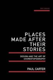 Places Made After Their Stories by Paul Carter