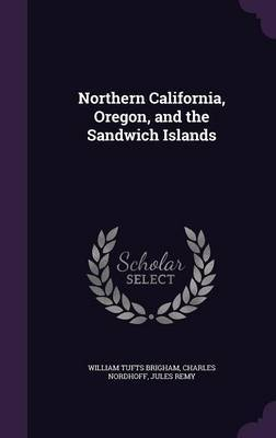 Northern California, Oregon, and the Sandwich Islands by William Tufts Brigham