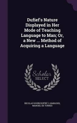 Dufief's Nature Displayed in Her Mode of Teaching Language to Man; Or, a New ... Method of Acquiring a Language by Nicolas Gouin Dufief