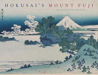 Hokusai's Mount Fuji: The Complete Views in Color by Hokusai
