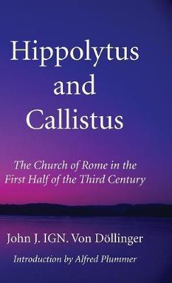 Hippolytus and Callistus by John J Ign Von Dllinger image