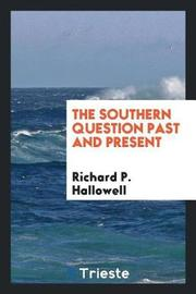 The Southern Question Past and Present by Richard P Hallowell image