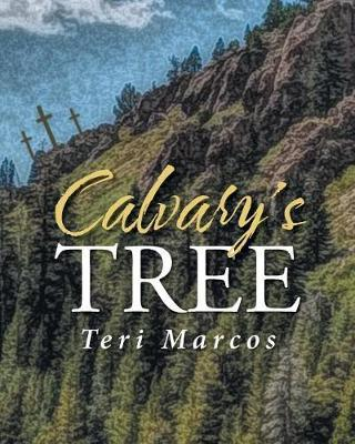 Calvary's Tree by Teri Marcos