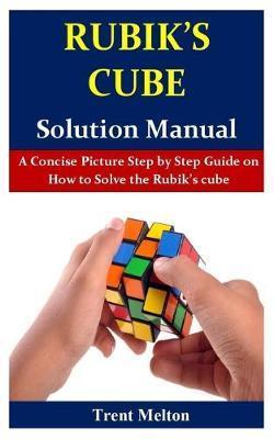 Rubik's Cube Solution Manual by Trent Melton