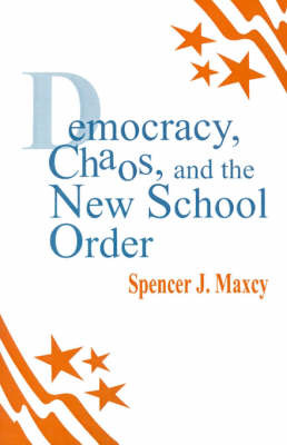 Democracy, Chaos, and the New School Order by Spencer J. Maxcy image