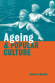 Ageing and Popular Culture by Andrew Blaikie