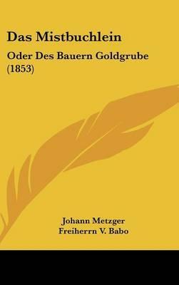 Das Mistbuchlein: Oder Des Bauern Goldgrube (1853) by Johann Metzger image