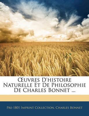 Uvres D'Histoire Naturelle Et de Philosophie de Charles Bonnet ... by Charles Bonnet