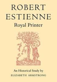 Robert Estienne, Royal Printer by Elizabeth Armstrong