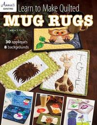 Learn to Make Quilted Mug Rugs by Carolyn S Vagts
