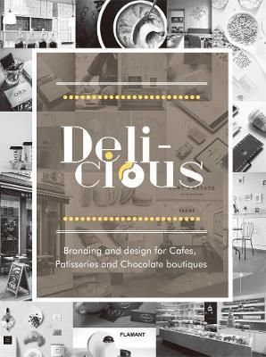 Delicious: Branding And Design For Cafes, Patisseries And Chocolate Boutiques image