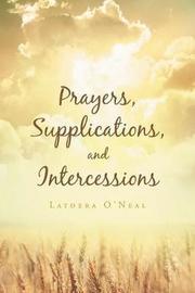 Prayers Supplications and Intercessions by Latoera O'Neal
