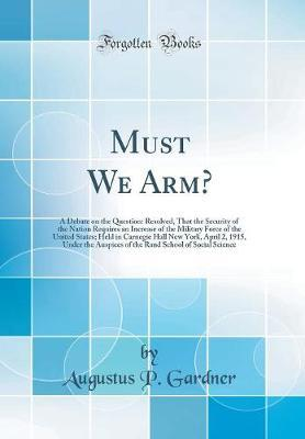 Must We Arm? by Augustus P Gardner image