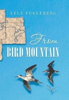 From Bird Mountain by Lyle Fugleberg